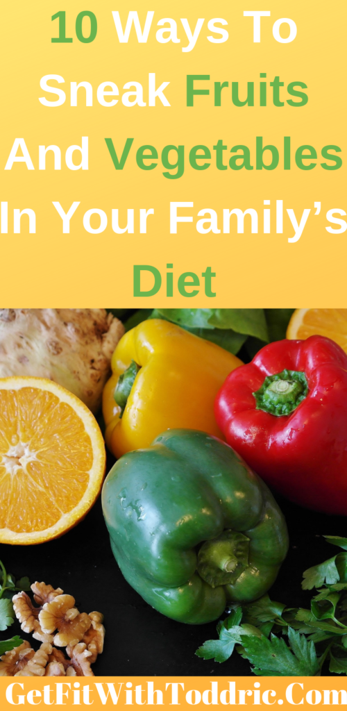 10 Ways To Sneak Fruits And Vegetables In Your Family's Diet